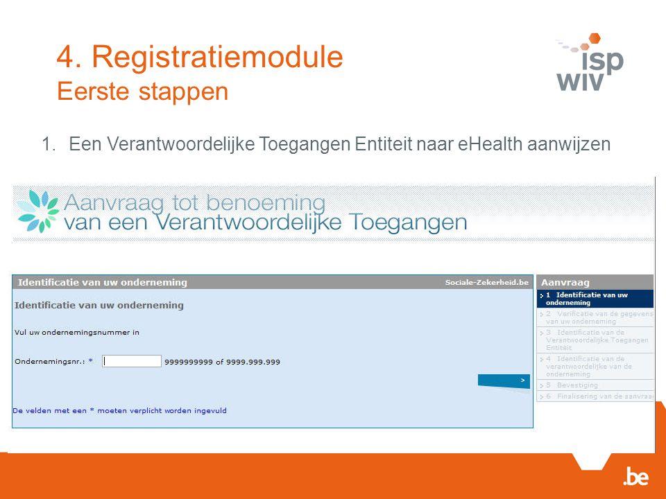 4. Registratiemodule Eerste stappen 1.Een Verantwoordelijke Toegangen Entiteit naar eHealth aanwijzen