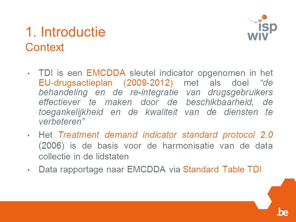 """1. Introductie Context TDI is een EMCDDA sleutel indicator opgenomen in het EU-drugsactieplan (2009-2012) met als doel """"de behandeling en de re-integr"""