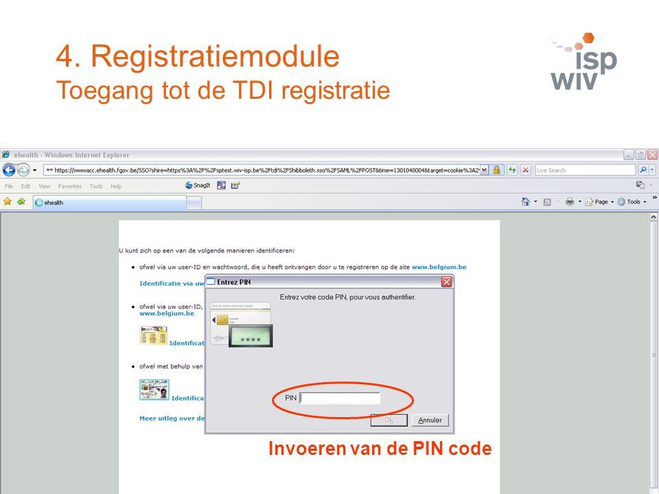 Invoeren van de PIN code 4. Registratiemodule Toegang tot de TDI registratie