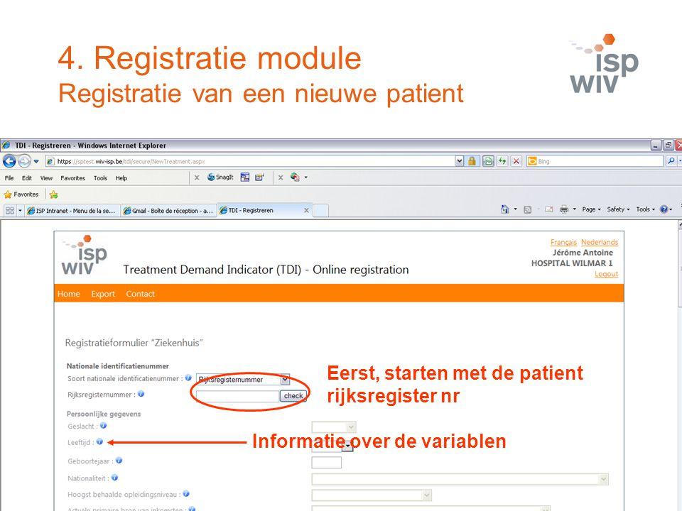 Eerst, starten met de patient rijksregister nr Informatie over de variablen 4. Registratie module Registratie van een nieuwe patient