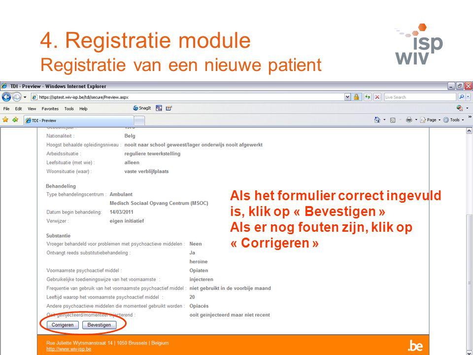 Als het formulier correct ingevuld is, klik op « Bevestigen » Als er nog fouten zijn, klik op « Corrigeren » 4. Registratie module Registratie van een