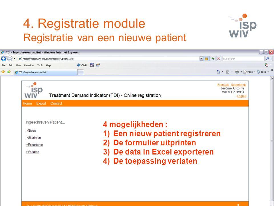 4 mogelijkheden : 1)Een nieuw patient registreren 2)De formulier uitprinten 3)De data in Excel exporteren 4)De toepassing verlaten 4. Registratie modu