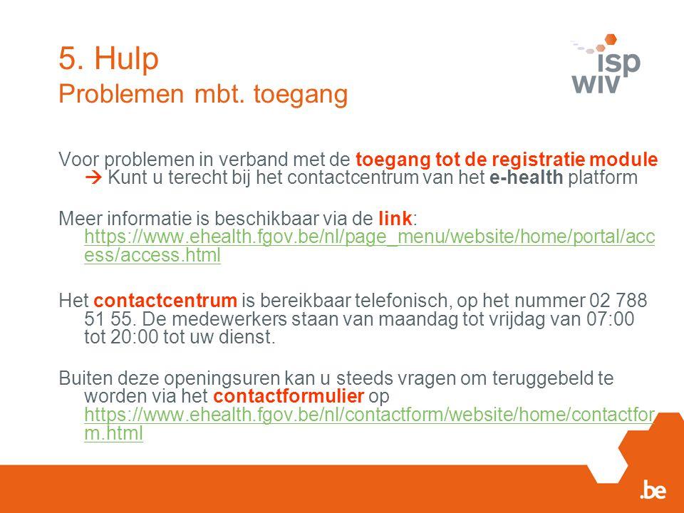 Voor problemen in verband met de toegang tot de registratie module  Kunt u terecht bij het contactcentrum van het e-health platform Meer informatie i