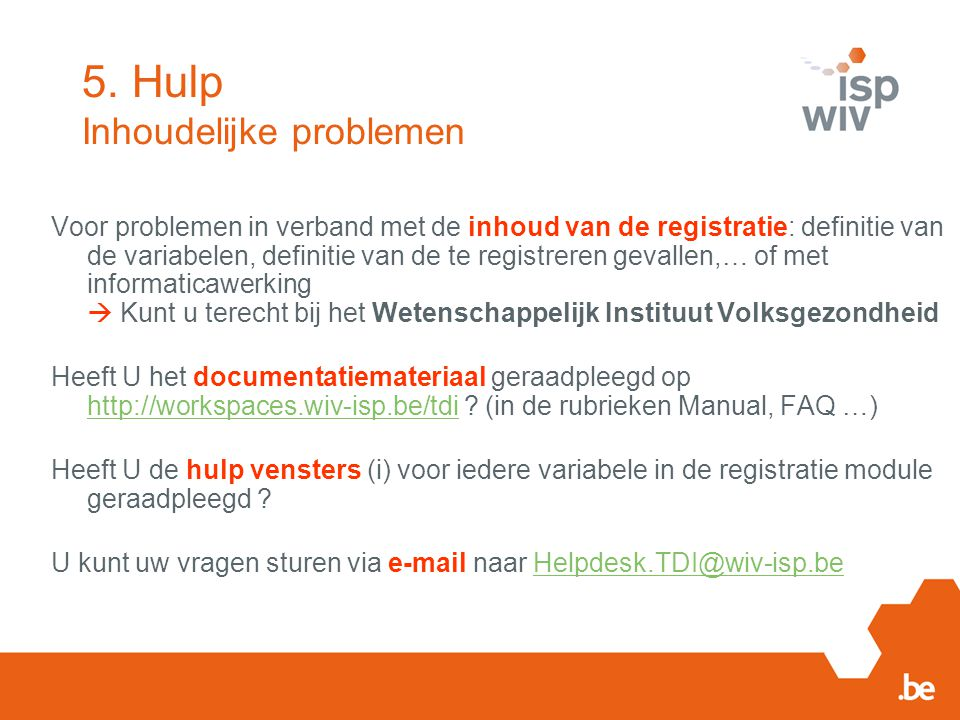 Voor problemen in verband met de inhoud van de registratie: definitie van de variabelen, definitie van de te registreren gevallen,… of met informatica