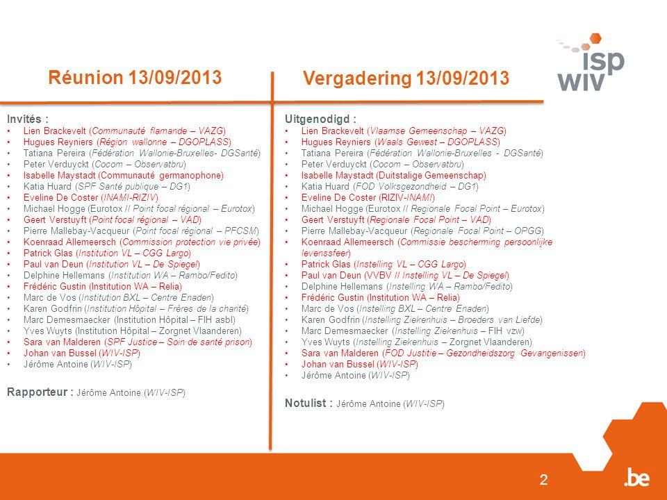 2 Réunion 13/09/2013 Vergadering 13/09/2013 Invités : Lien Brackevelt (Communauté flamande – VAZG) Hugues Reyniers (Région wallonne – DGOPLASS) Tatian