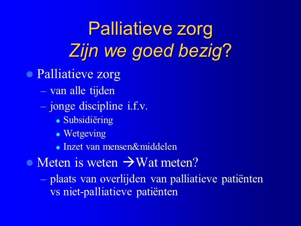 Palliatieve zorg Zijn we goed bezig. Palliatieve zorg – van alle tijden – jonge discipline i.f.v.