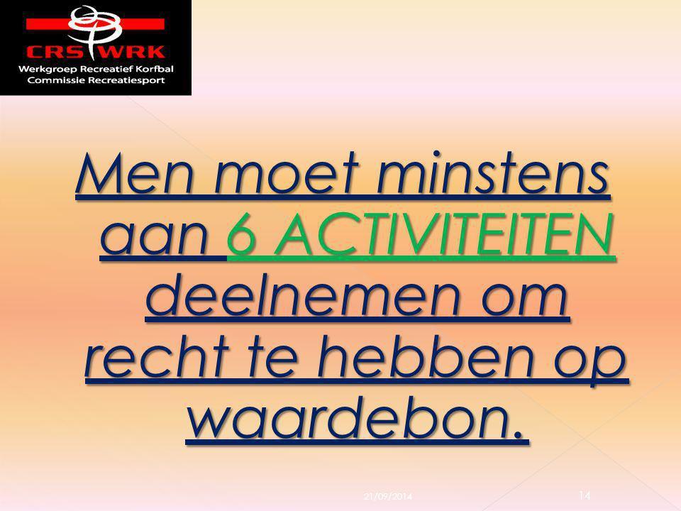 Men moet minstens aan 6 ACTIVITEITEN deelnemen om recht te hebben op waardebon. 21/09/2014 14