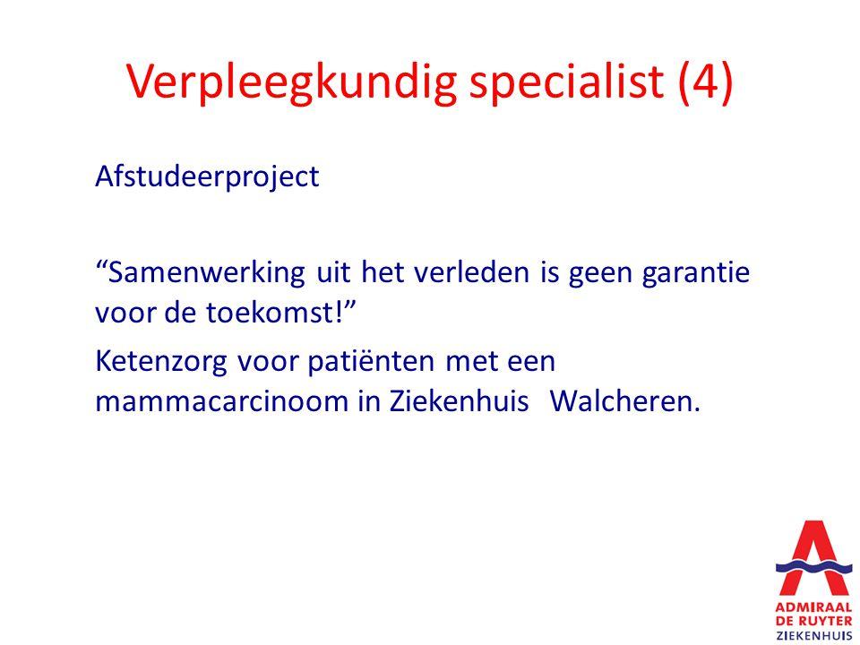 Verpleegkundig specialist (4) Afstudeerproject Samenwerking uit het verleden is geen garantie voor de toekomst! Ketenzorg voor patiënten met een mammacarcinoom in Ziekenhuis Walcheren.