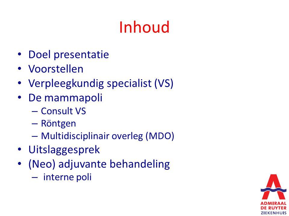 Inhoud Doel presentatie Voorstellen Verpleegkundig specialist (VS) De mammapoli – Consult VS – Röntgen – Multidisciplinair overleg (MDO) Uitslaggesprek (Neo) adjuvante behandeling – interne poli