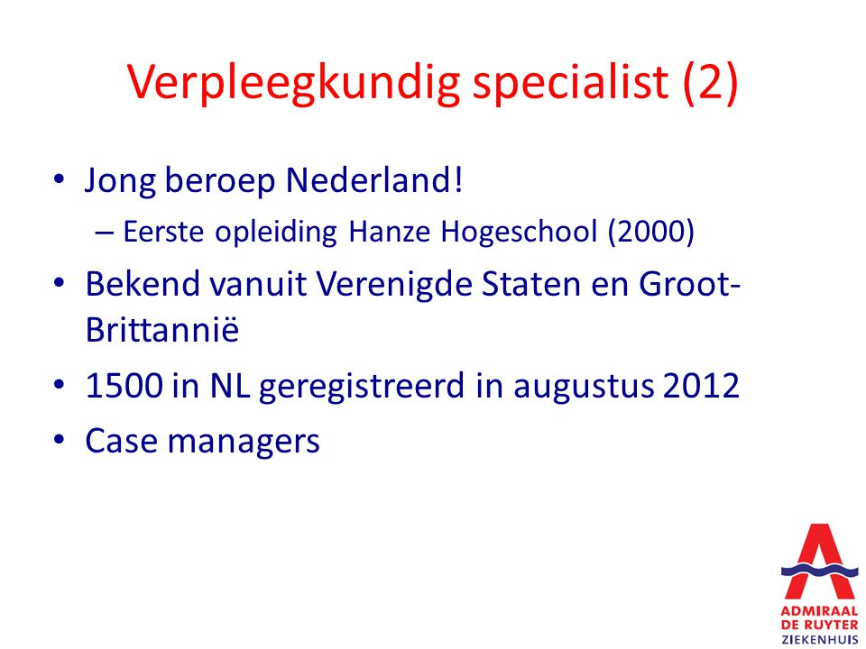 Verpleegkundig specialist (2) Jong beroep Nederland! – Eerste opleiding Hanze Hogeschool (2000) Bekend vanuit Verenigde Staten en Groot- Brittannië 15