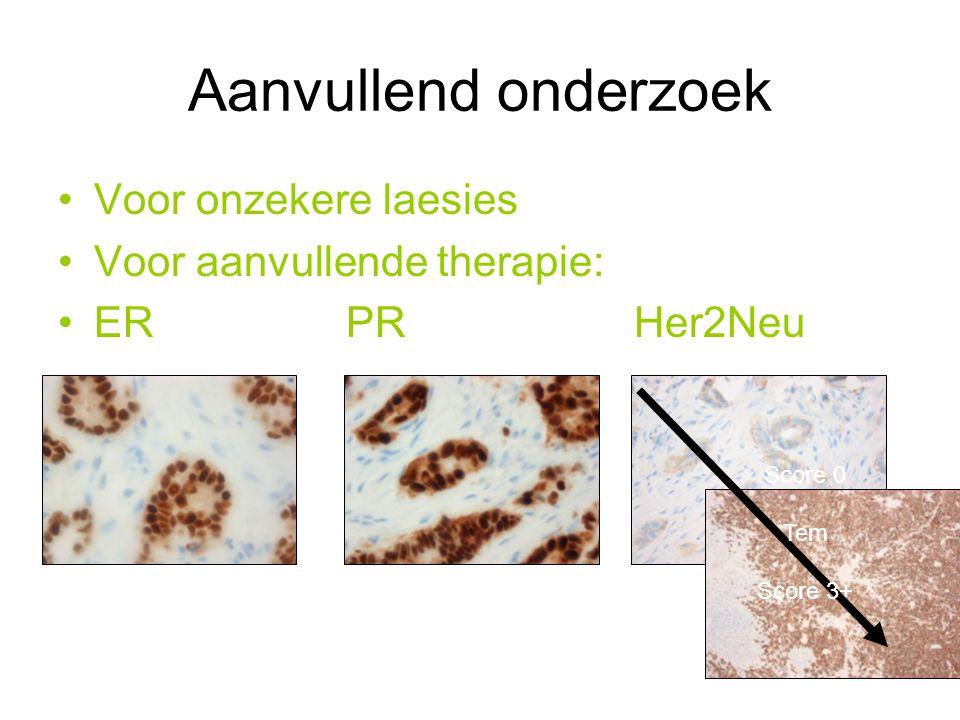 Aanvullend onderzoek Voor onzekere laesies Voor aanvullende therapie: ERPRHer2Neu Score 0 Tem Score 3+