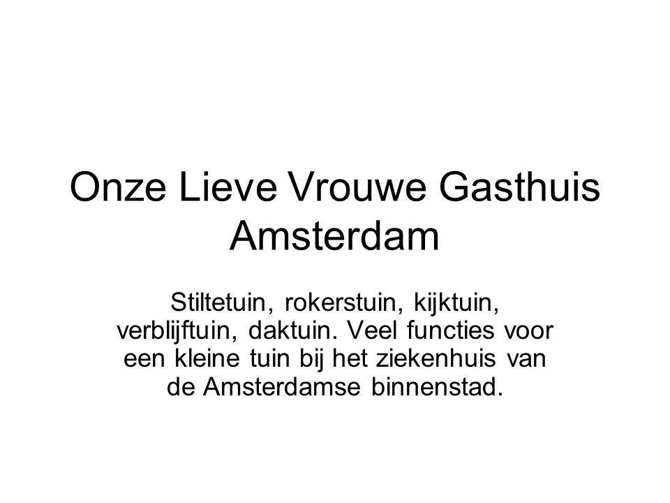 Onze Lieve Vrouwe Gasthuis Amsterdam Stiltetuin, rokerstuin, kijktuin, verblijftuin, daktuin. Veel functies voor een kleine tuin bij het ziekenhuis va