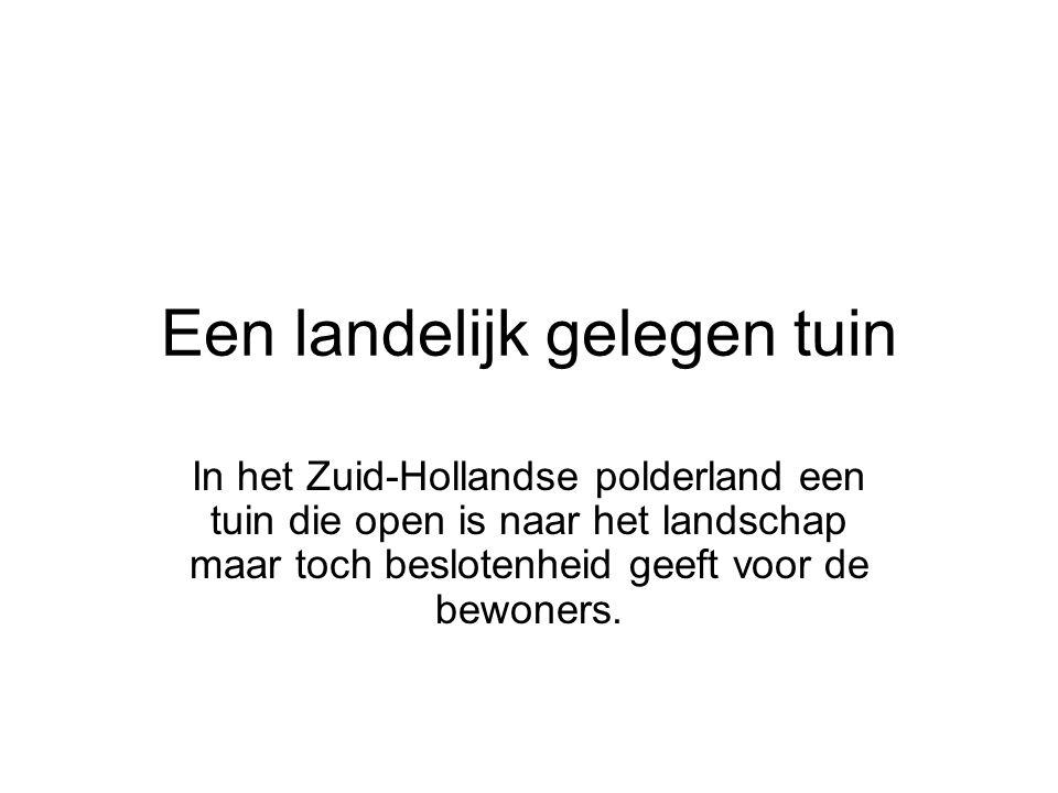 Een landelijk gelegen tuin In het Zuid-Hollandse polderland een tuin die open is naar het landschap maar toch beslotenheid geeft voor de bewoners.