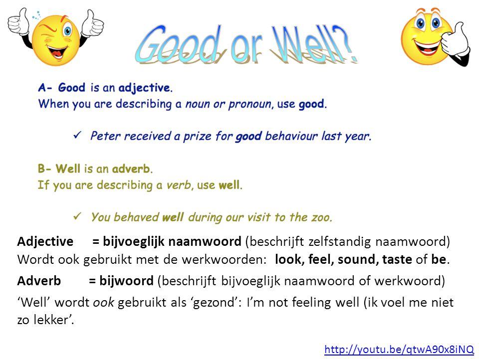 Adjective = bijvoeglijk naamwoord (beschrijft zelfstandig naamwoord) Wordt ook gebruikt met de werkwoorden: look, feel, sound, taste of be. Adverb = b
