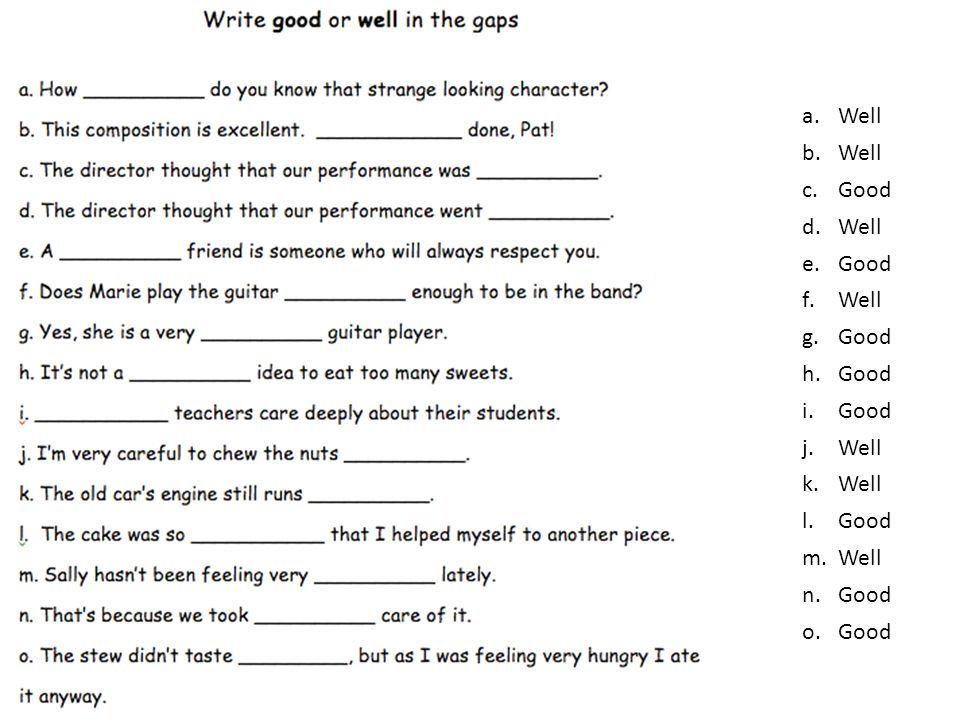 a.Well b.Well c.Good d.Well e.Good f.Well g.Good h.Good i.Good j.Well k.Well l.Good m.Well n.Good o.Good