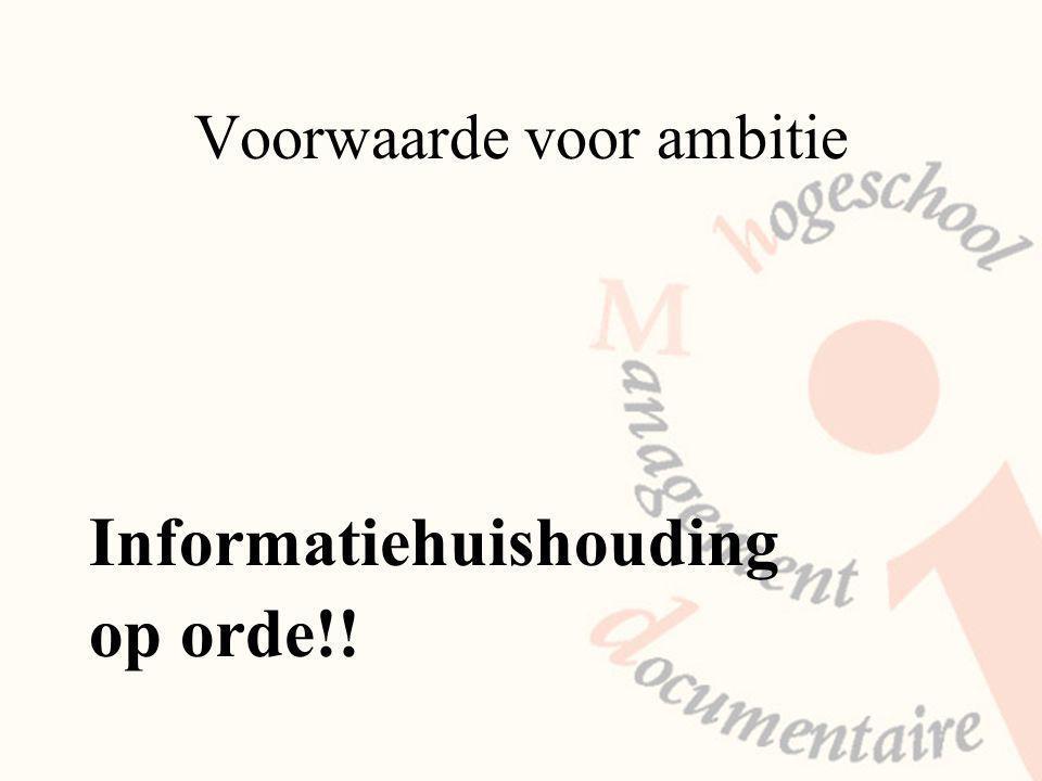 Voorwaarde voor ambitie Informatiehuishouding op orde!!