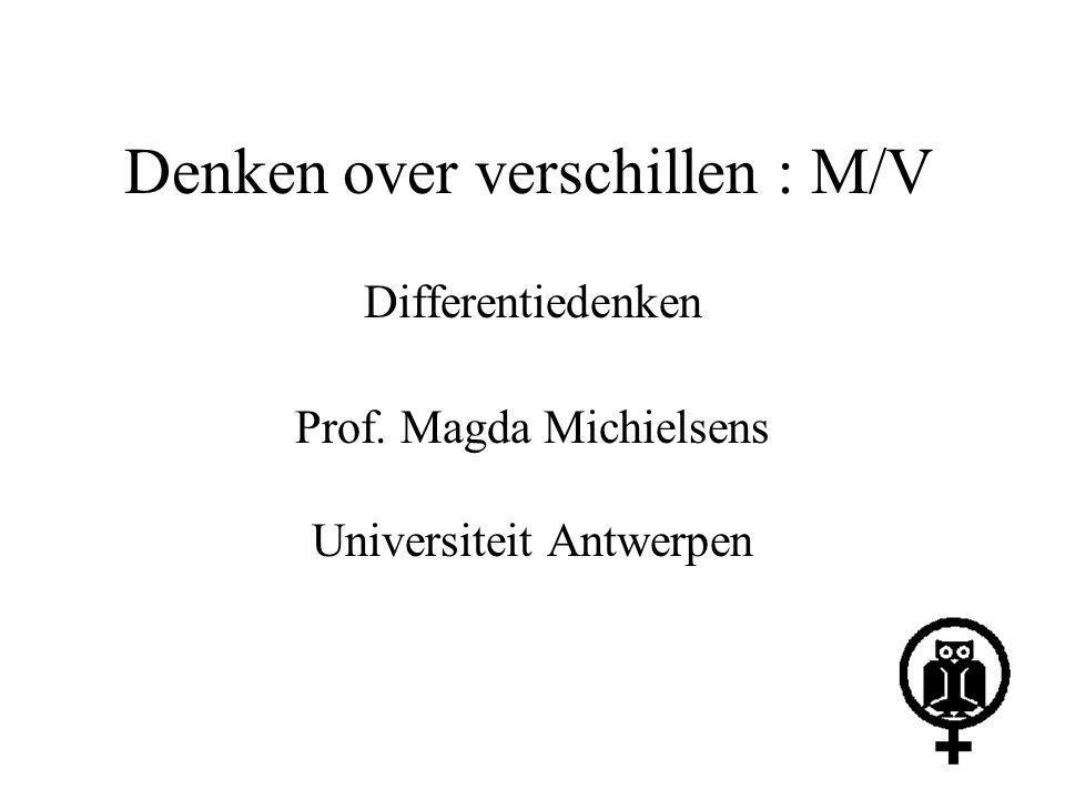 Denken over verschillen : M/V Differentiedenken Prof. Magda Michielsens Universiteit Antwerpen