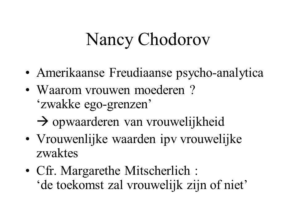 Nancy Chodorov Amerikaanse Freudiaanse psycho-analytica Waarom vrouwen moederen ? 'zwakke ego-grenzen'  opwaarderen van vrouwelijkheid Vrouwenlijke w