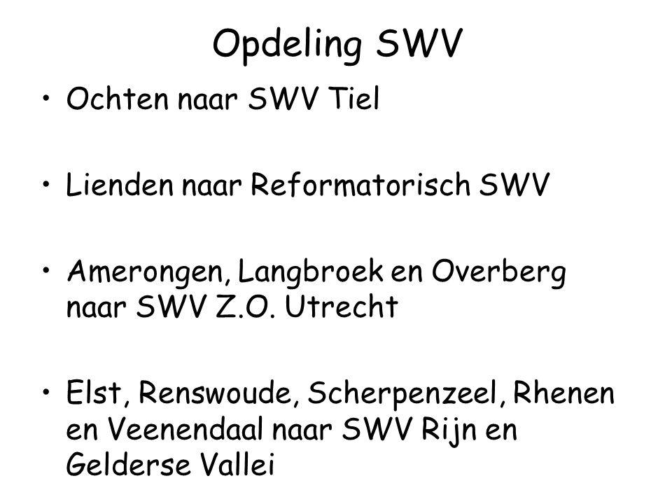 Opdeling SWV Ochten naar SWV Tiel Lienden naar Reformatorisch SWV Amerongen, Langbroek en Overberg naar SWV Z.O.
