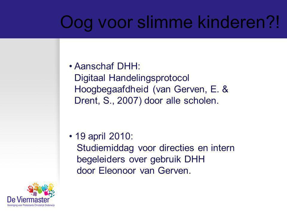 Oog voor slimme kinderen?! Aanschaf DHH: Digitaal Handelingsprotocol Hoogbegaafdheid (van Gerven, E. & Drent, S., 2007) door alle scholen. 19 april 20