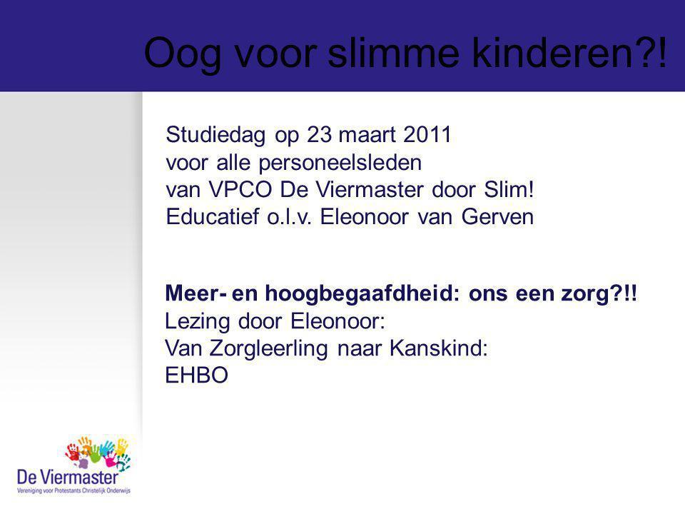 Oog voor slimme kinderen?! Studiedag op 23 maart 2011 voor alle personeelsleden van VPCO De Viermaster door Slim! Educatief o.l.v. Eleonoor van Gerven