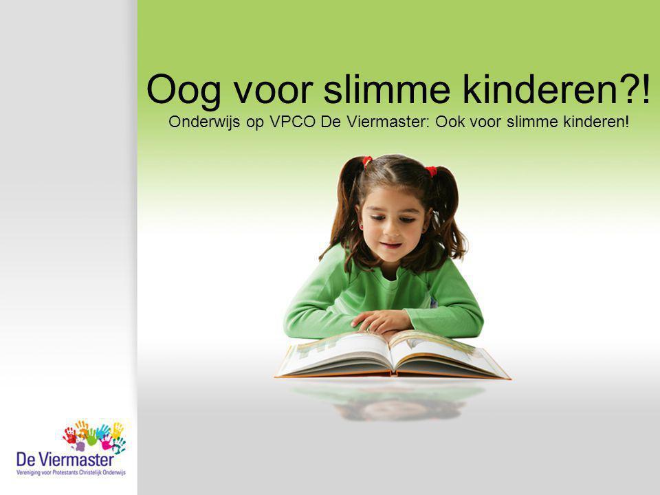 Oog voor slimme kinderen?! Onderwijs op VPCO De Viermaster: Ook voor slimme kinderen!