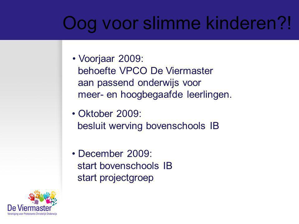 Oog voor slimme kinderen?! Voorjaar 2009: behoefte VPCO De Viermaster aan passend onderwijs voor meer- en hoogbegaafde leerlingen. Oktober 2009: beslu