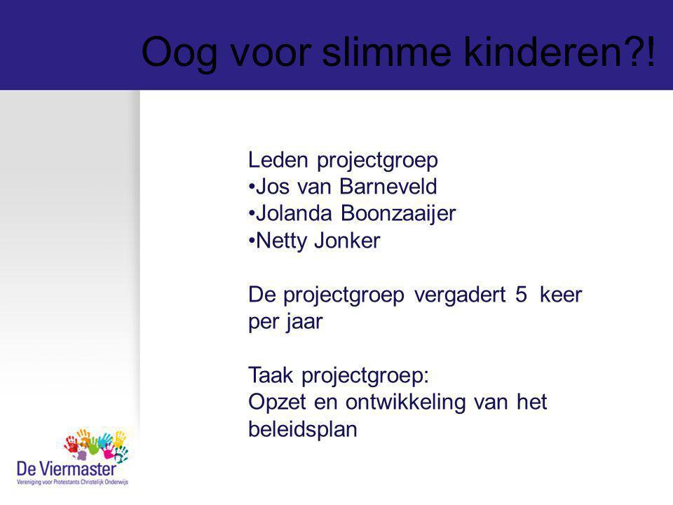 Oog voor slimme kinderen?! Leden projectgroep Jos van Barneveld Jolanda Boonzaaijer Netty Jonker De projectgroep vergadert 5 keer per jaar Taak projec