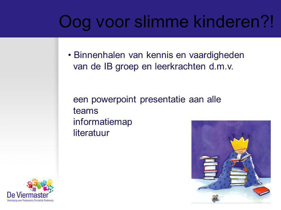 Oog voor slimme kinderen?! Binnenhalen van kennis en vaardigheden van de IB groep en leerkrachten d.m.v. een powerpoint presentatie aan alle teams inf