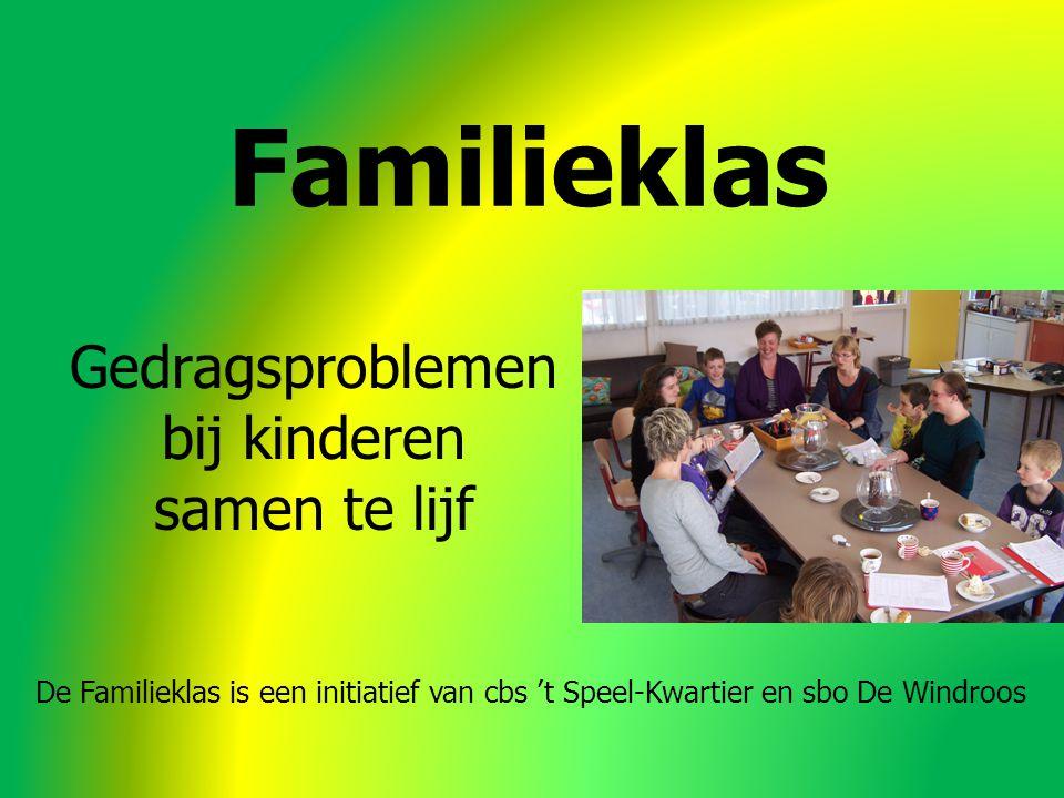 Familieklas Gedragsproblemen bij kinderen samen te lijf De Familieklas is een initiatief van cbs 't Speel-Kwartier en sbo De Windroos