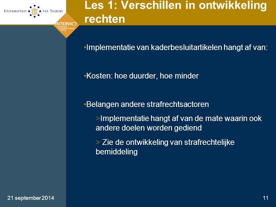 21 september 201411 Les 1: Verschillen in ontwikkeling rechten Implementatie van kaderbesluitartikelen hangt af van: Kosten: hoe duurder, hoe minder B