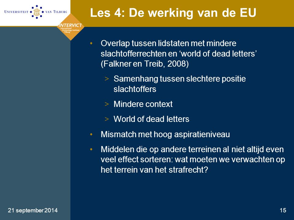 21 september 201415 Les 4: De werking van de EU Overlap tussen lidstaten met mindere slachtofferrechten en 'world of dead letters' (Falkner en Treib,
