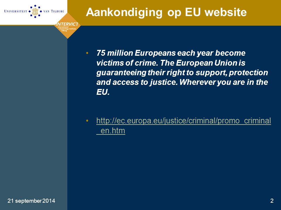 21 september 20142 Aankondiging op EU website 75 million Europeans each year become victims of crime. The European Union is guaranteeing their right t