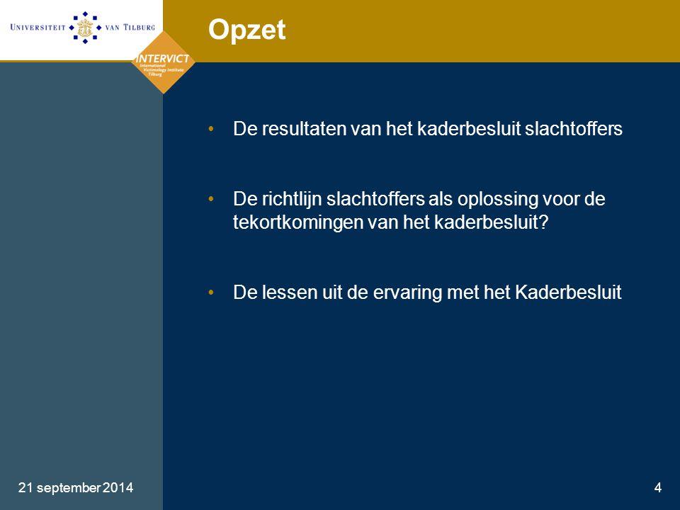 21 september 20144 Opzet De resultaten van het kaderbesluit slachtoffers De richtlijn slachtoffers als oplossing voor de tekortkomingen van het kaderb