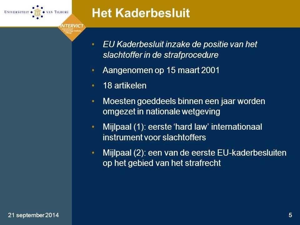 21 september 20145 Het Kaderbesluit EU Kaderbesluit inzake de positie van het slachtoffer in de strafprocedure Aangenomen op 15 maart 2001 18 artikele