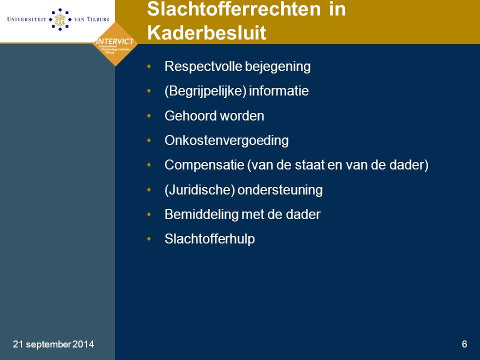 21 september 20146 Slachtofferrechten in Kaderbesluit Respectvolle bejegening (Begrijpelijke) informatie Gehoord worden Onkostenvergoeding Compensatie