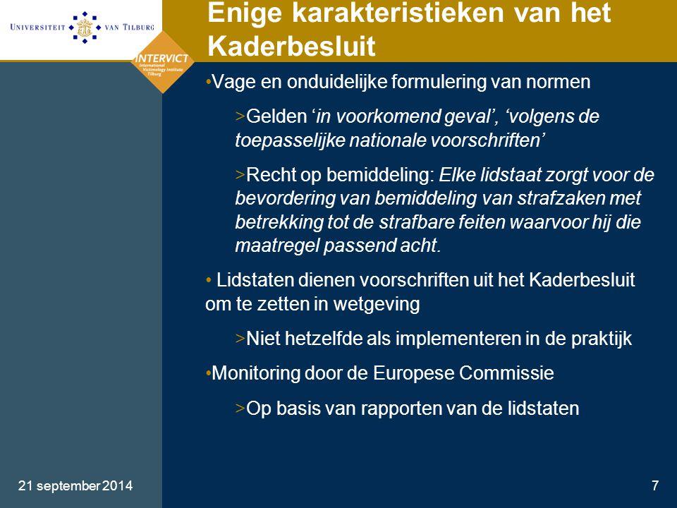 21 september 20147 Enige karakteristieken van het Kaderbesluit Vage en onduidelijke formulering van normen >Gelden 'in voorkomend geval', 'volgens de