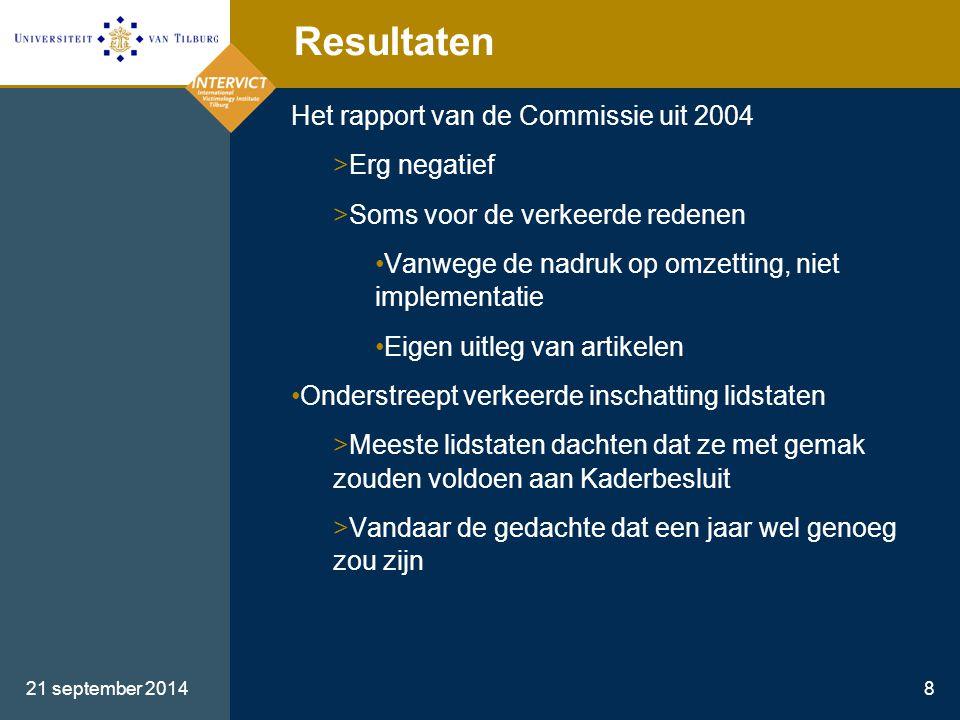 21 september 20148 Resultaten Het rapport van de Commissie uit 2004 >Erg negatief >Soms voor de verkeerde redenen Vanwege de nadruk op omzetting, niet