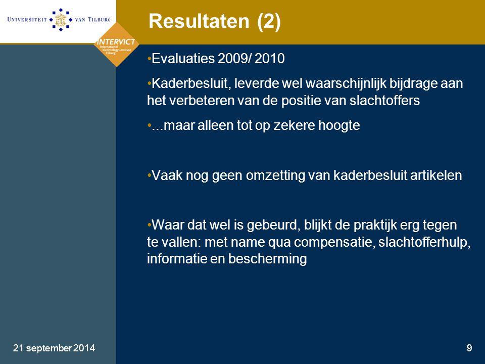 21 september 20149 Resultaten (2) Evaluaties 2009/ 2010 Kaderbesluit, leverde wel waarschijnlijk bijdrage aan het verbeteren van de positie van slacht