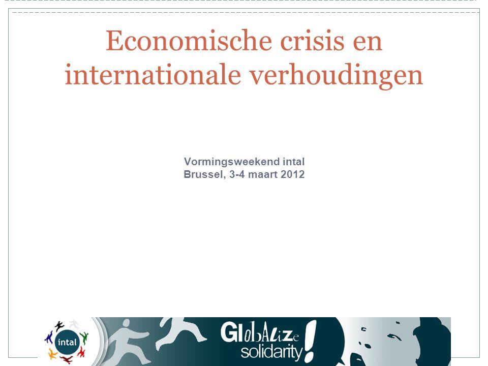 Vormingsweekend intal Brussel, 3-4 maart 2012 Economische crisis en internationale verhoudingen