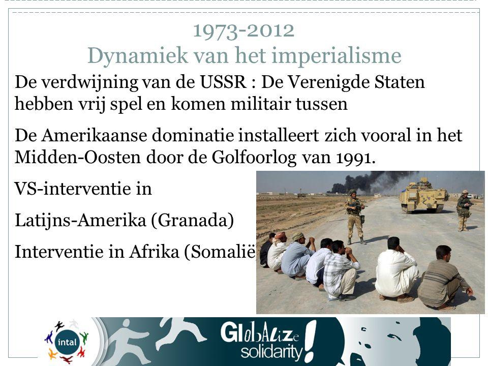 1973-2012 Dynamiek van het imperialisme De verdwijning van de USSR : De Verenigde Staten hebben vrij spel en komen militair tussen De Amerikaanse dominatie installeert zich vooral in het Midden-Oosten door de Golfoorlog van 1991.
