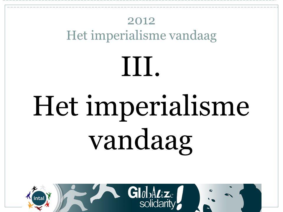 2012 Het imperialisme vandaag III. Het imperialisme vandaag