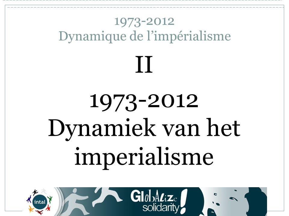 II.1 : 1973 Economische crisis 1973-2012 Dynamiek van het imperialisme