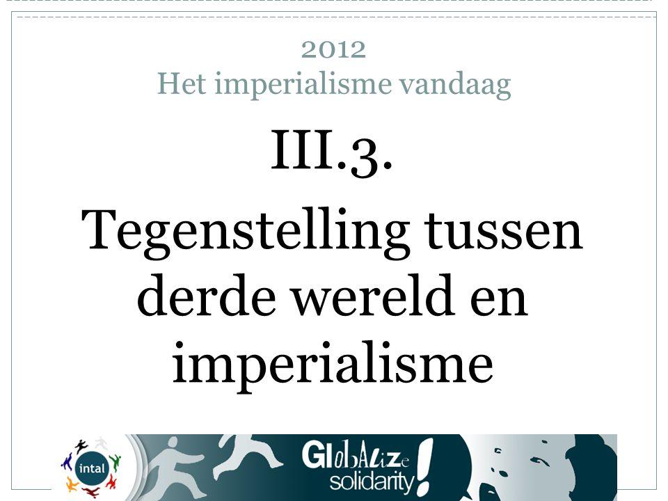 III.3. Tegenstelling tussen derde wereld en imperialisme 2012 Het imperialisme vandaag