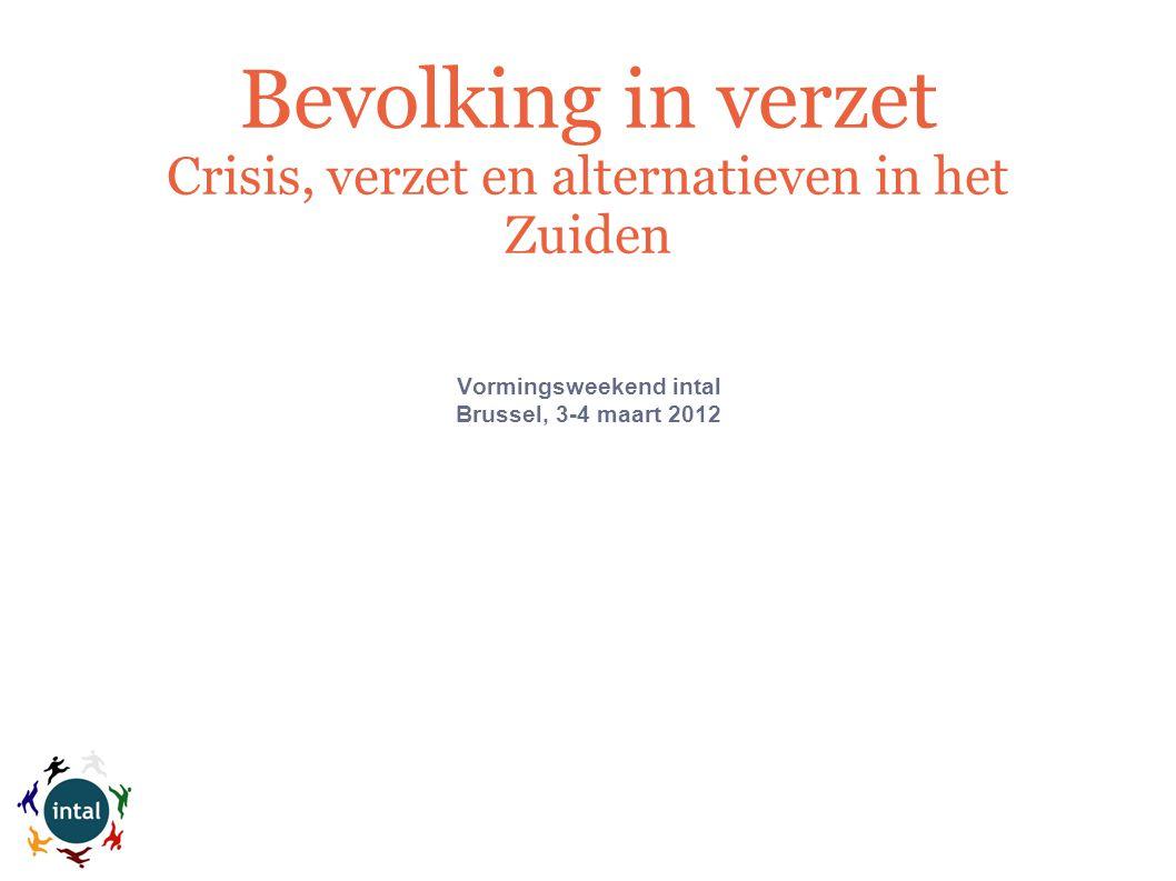 Vormingsweekend intal Brussel, 3-4 maart 2012 Bevolking in verzet Crisis, verzet en alternatieven in het Zuiden