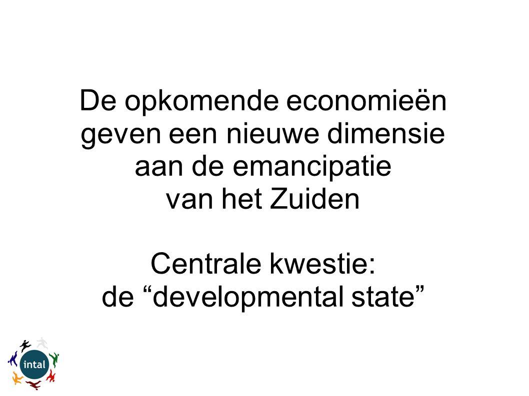 De opkomende economieën geven een nieuwe dimensie aan de emancipatie van het Zuiden Centrale kwestie: de developmental state