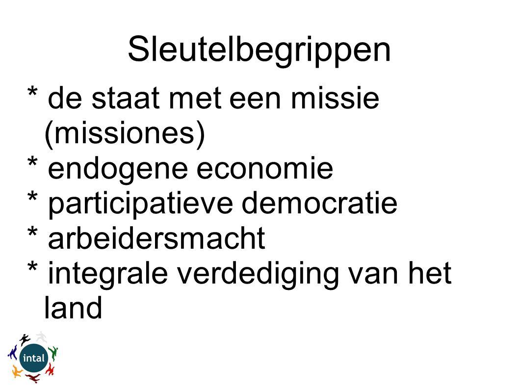 Sleutelbegrippen * de staat met een missie (missiones) * endogene economie * participatieve democratie * arbeidersmacht * integrale verdediging van het land