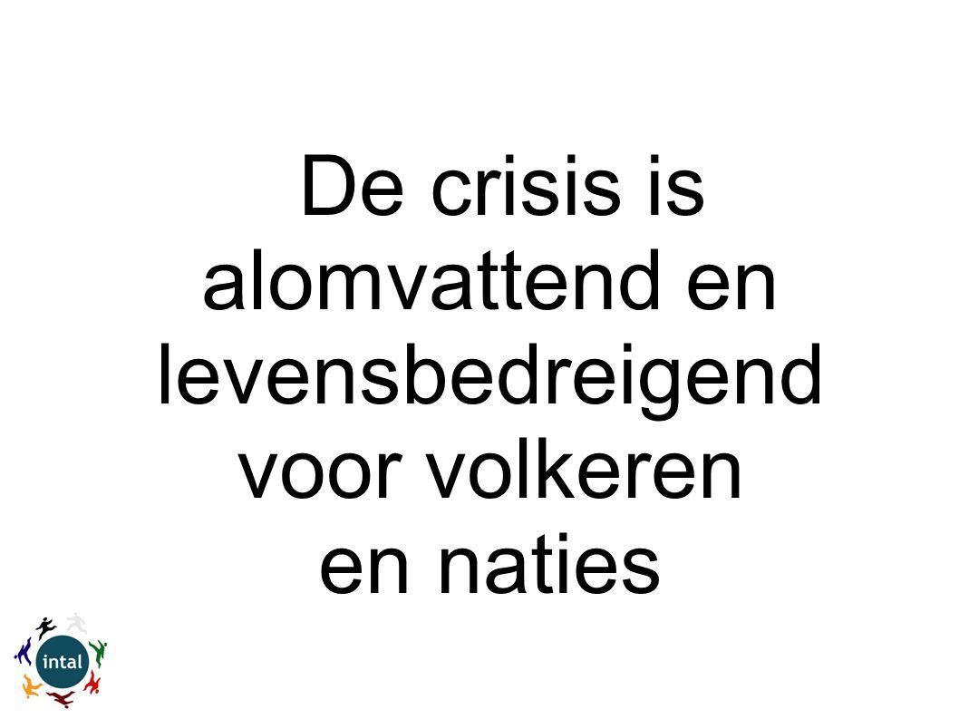 De crisis is alomvattend en levensbedreigend voor volkeren en naties