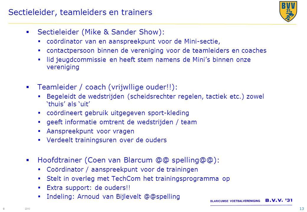 13 © 2010 Sectieleider, teamleiders en trainers  Sectieleider (Mike & Sander Show):  coördinator van en aanspreekpunt voor de Mini-sectie,  contact