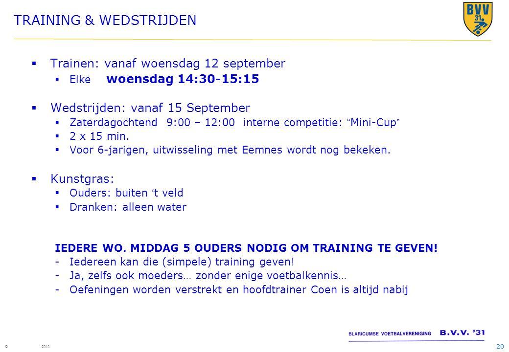 20 © 2010  Trainen: vanaf woensdag 12 september  Elke woensdag 14:30-15:15  Wedstrijden: vanaf 15 September  Zaterdagochtend 9:00 – 12:00 interne